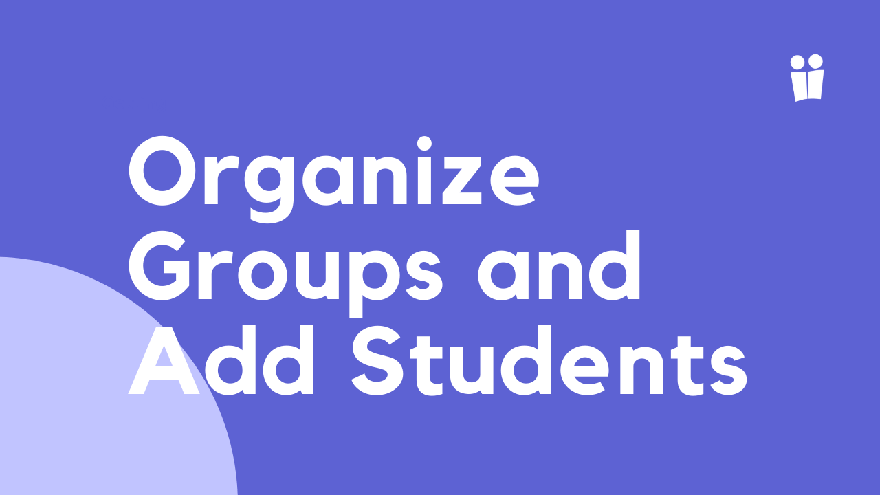 Organize Groups and Add Students